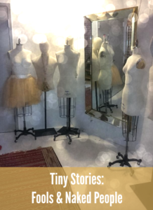 Tiny Stories: Fools & Naked People
