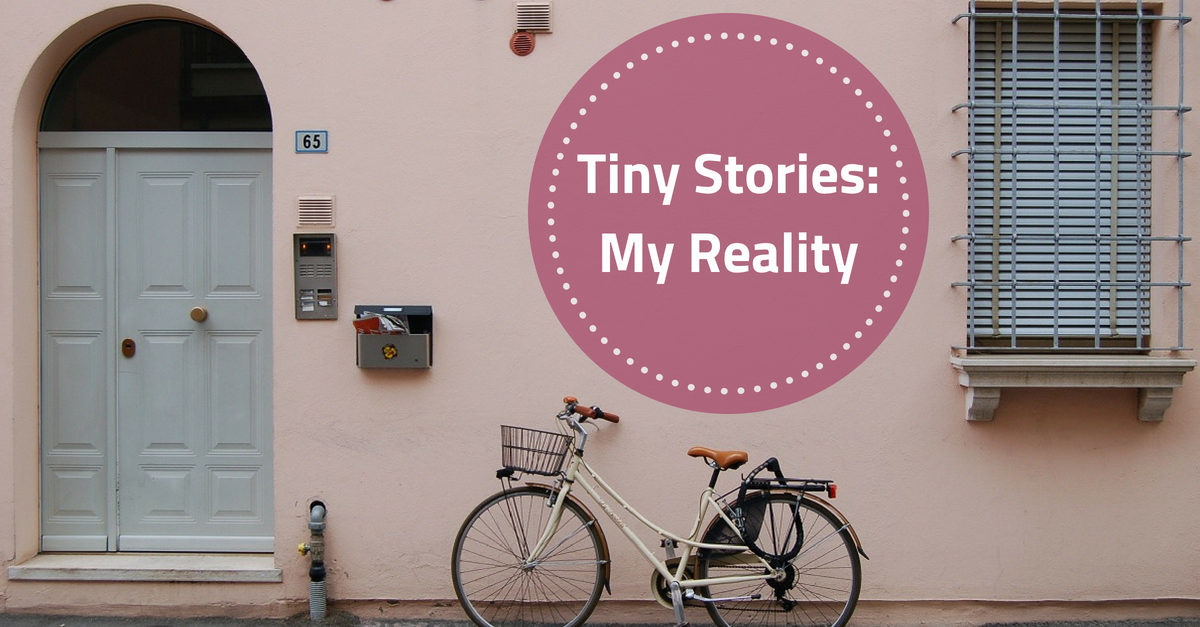 Tiny Stories: My Reality