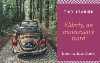 Tiny Stories: Elderly, an unnecessary word