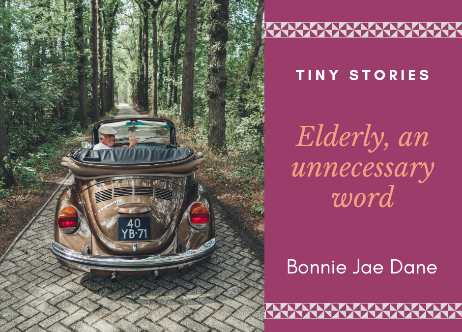 Tiny Stories: Elderly, an unnecessary word