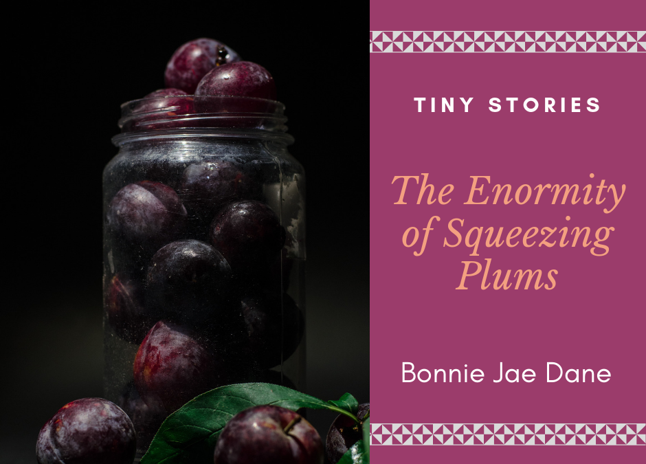 The Enormity of Squeezing Plums